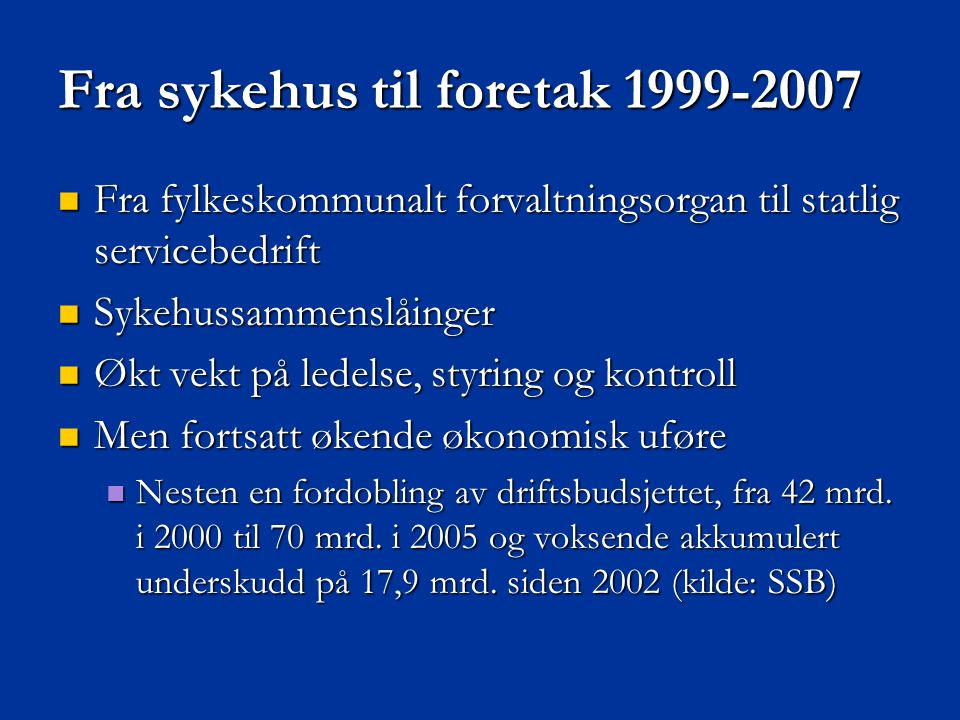 Fra sykehus til foretak 1999-2007  Fra fylkeskommunalt forvaltningsorgan til statlig servicebedrift  Sykehussammenslåinger  Økt vekt på ledelse, st