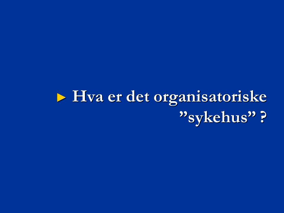 """► Hva er det organisatoriske """"sykehus"""" ?"""