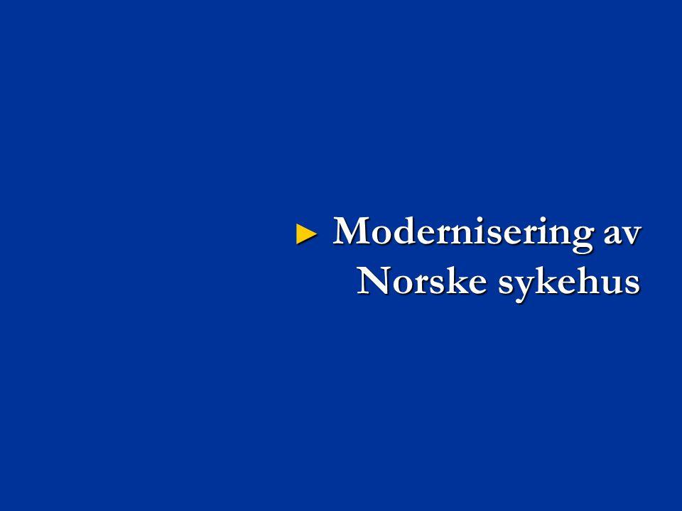 ► Modernisering av Norske sykehus