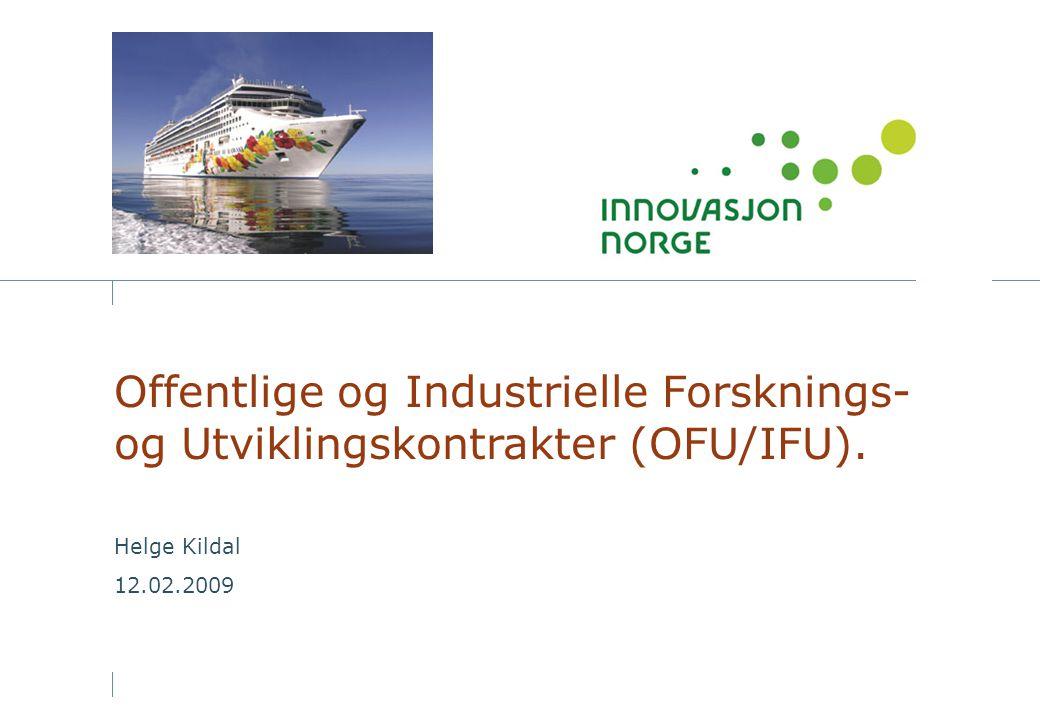 Offentlige og Industrielle Forsknings- og Utviklingskontrakter (OFU/IFU). Helge Kildal 12.02.2009