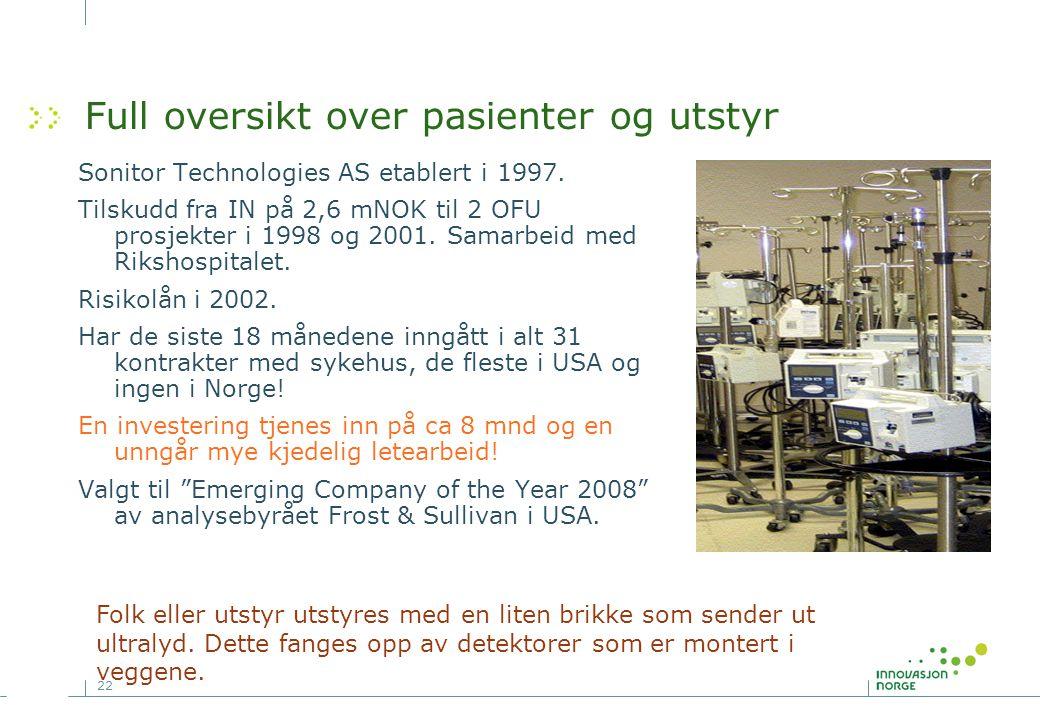 22 Full oversikt over pasienter og utstyr Sonitor Technologies AS etablert i 1997. Tilskudd fra IN på 2,6 mNOK til 2 OFU prosjekter i 1998 og 2001. Sa