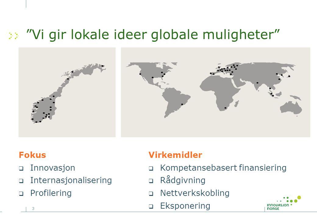 """3 """"Vi gir lokale ideer globale muligheter"""" Fokus  Innovasjon  Internasjonalisering  Profilering Virkemidler  Kompetansebasert finansiering  Rådgi"""