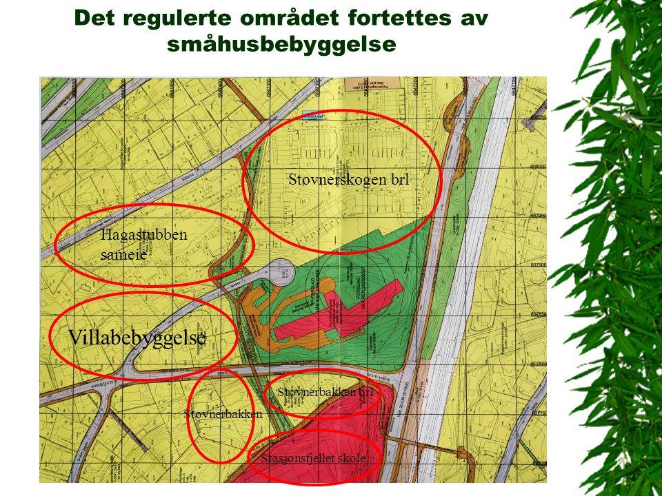 Det regulerte området fortettes av småhusbebyggelse Stovnerskogen brl Hagastubben sameie Stovnerbakken brl Stovnerbakken Stasjonsfjellet skole Villabe