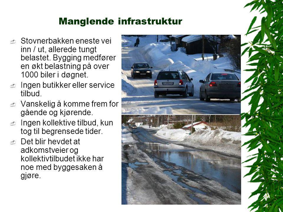Manglende infrastruktur  Stovnerbakken eneste vei inn / ut, allerede tungt belastet. Bygging medfører en økt belastning på over 1000 biler i døgnet.