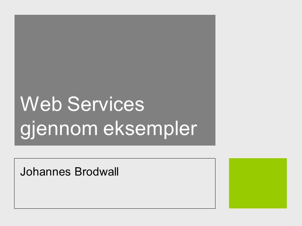 Web Services gjennom eksempler Johannes Brodwall