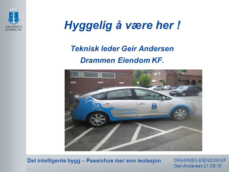 DRAMMEN EIENDOM KF Geir Andersen 21.09.10 Det intelligente bygg – Passivhus mer enn isolasjon •Elektro –Lys, stikk, vifter, utstyr.
