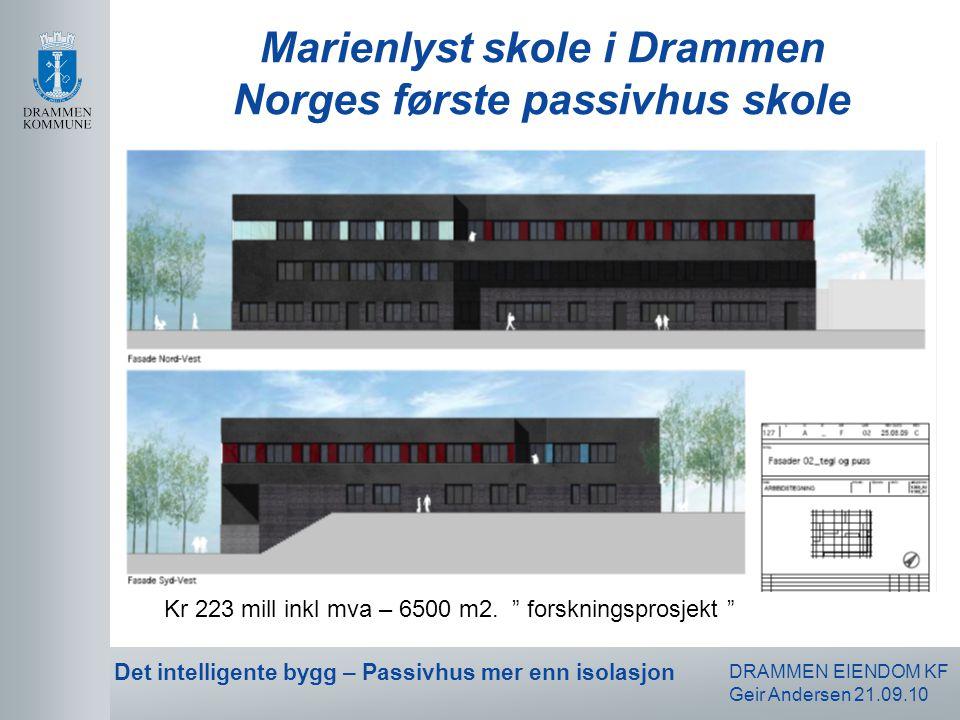 DRAMMEN EIENDOM KF Geir Andersen 21.09.10 Det intelligente bygg – Passivhus mer enn isolasjon Marienlyst skole i Drammen Norges første passivhus skole