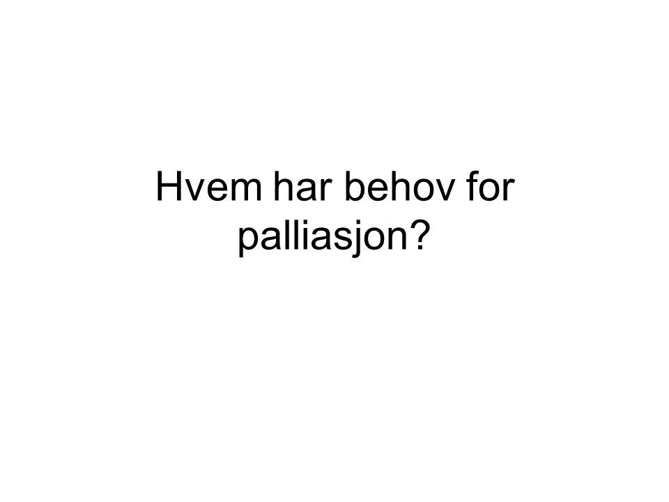 Hvem har behov for palliasjon?