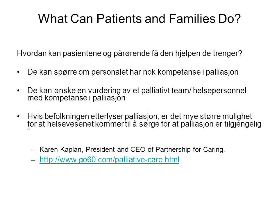 What Can Patients and Families Do? Hvordan kan pasientene og pårørende få den hjelpen de trenger? •De kan spørre om personalet har nok kompetanse i pa