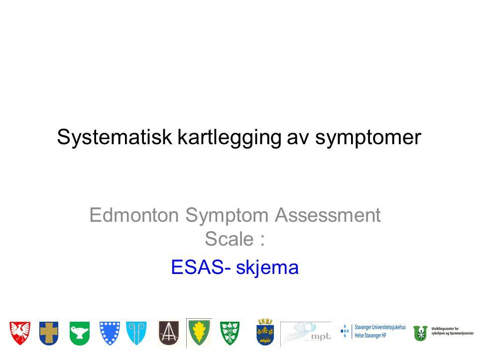 Systematisk kartlegging av symptomer Edmonton Symptom Assessment Scale : ESAS- skjema