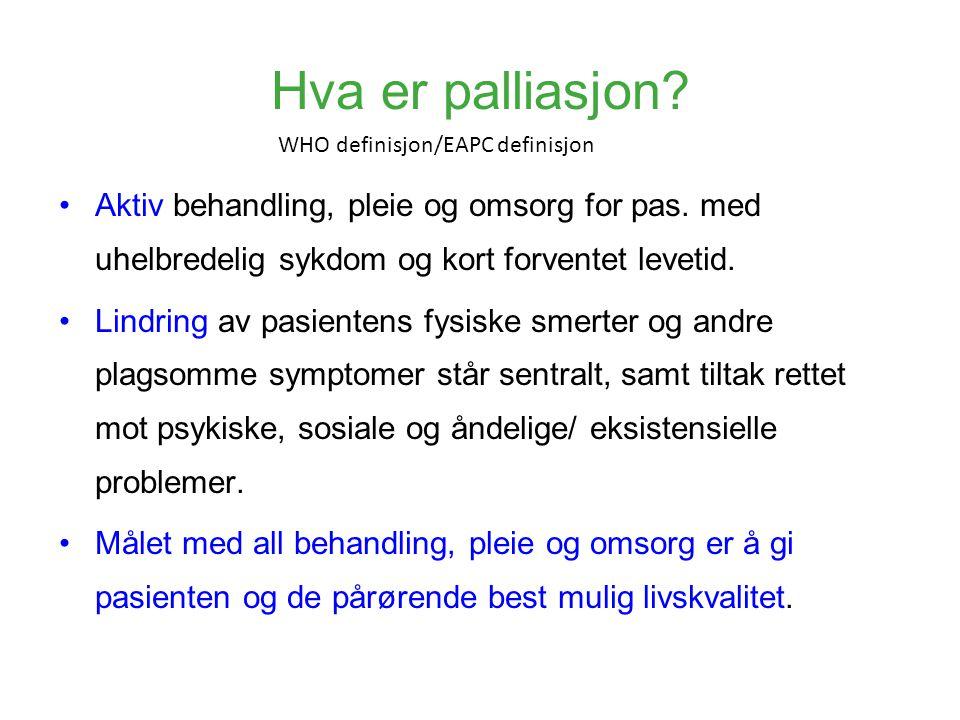 Hva er palliasjon? •Aktiv behandling, pleie og omsorg for pas. med uhelbredelig sykdom og kort forventet levetid. •Lindring av pasientens fysiske smer