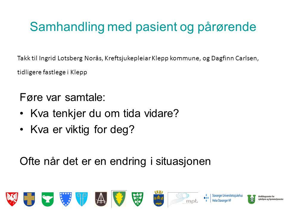 Samhandling med pasient og pårørende Føre var samtale: •Kva tenkjer du om tida vidare? •Kva er viktig for deg? Ofte når det er en endring i situasjone