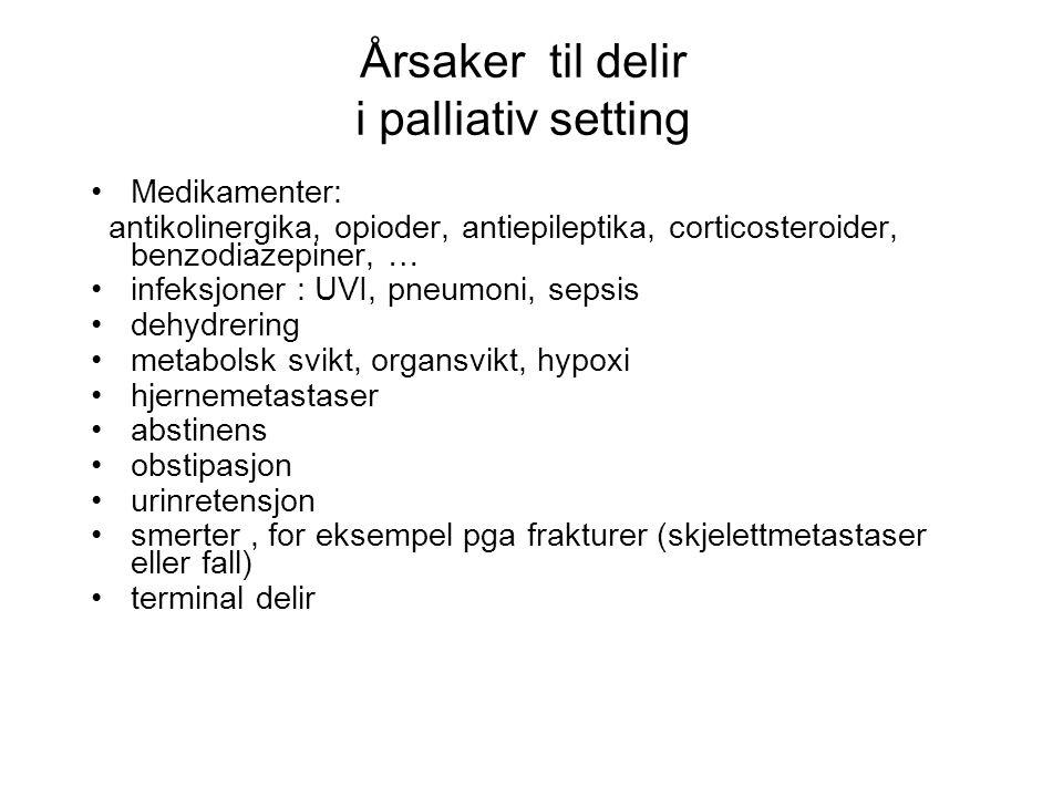 Årsaker til delir i palliativ setting •Medikamenter: antikolinergika, opioder, antiepileptika, corticosteroider, benzodiazepiner, … •infeksjoner : UVI