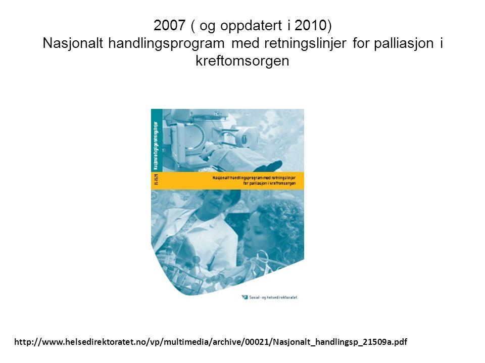 2007 ( og oppdatert i 2010) Nasjonalt handlingsprogram med retningslinjer for palliasjon i kreftomsorgen http://www.helsedirektoratet.no/vp/multimedia
