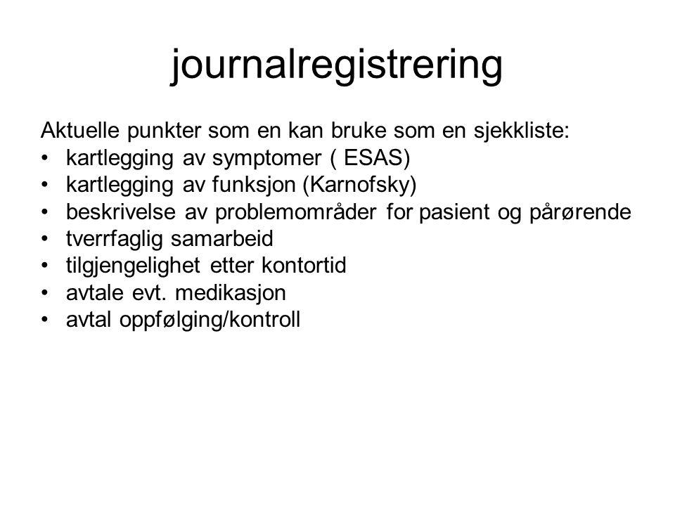 journalregistrering Aktuelle punkter som en kan bruke som en sjekkliste: •kartlegging av symptomer ( ESAS) •kartlegging av funksjon (Karnofsky) •beskr