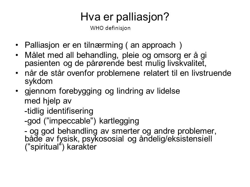 Hva er palliasjon? •Palliasjon er en tilnærming ( an approach ) •Målet med all behandling, pleie og omsorg er å gi pasienten og de pårørende best muli