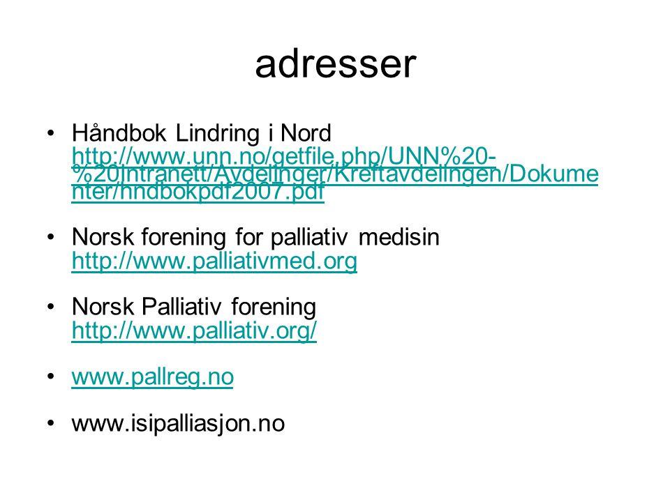 adresser •Håndbok Lindring i Nord http://www.unn.no/getfile.php/UNN%20- %20Intranett/Avdelinger/Kreftavdelingen/Dokume nter/hndbokpdf2007.pdf •Norsk f
