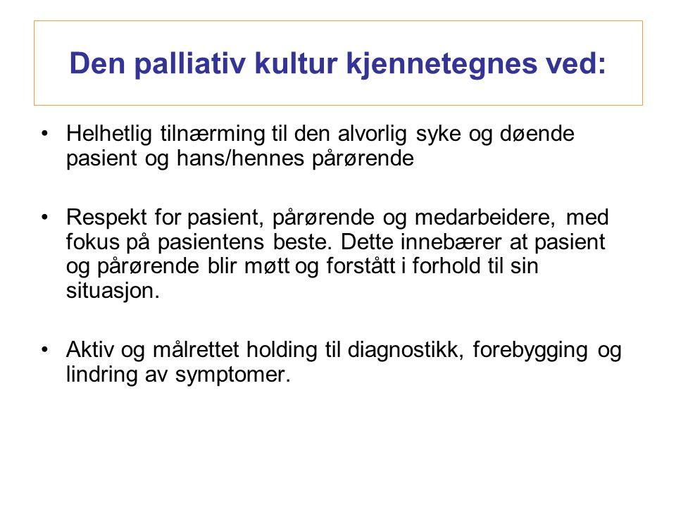 •Helhetlig tilnærming til den alvorlig syke og døende pasient og hans/hennes pårørende •Respekt for pasient, pårørende og medarbeidere, med fokus på p