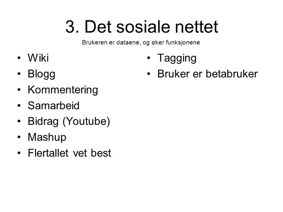 3. Det sosiale nettet •Wiki •Blogg •Kommentering •Samarbeid •Bidrag (Youtube) •Mashup •Flertallet vet best •Tagging •Bruker er betabruker Brukeren er