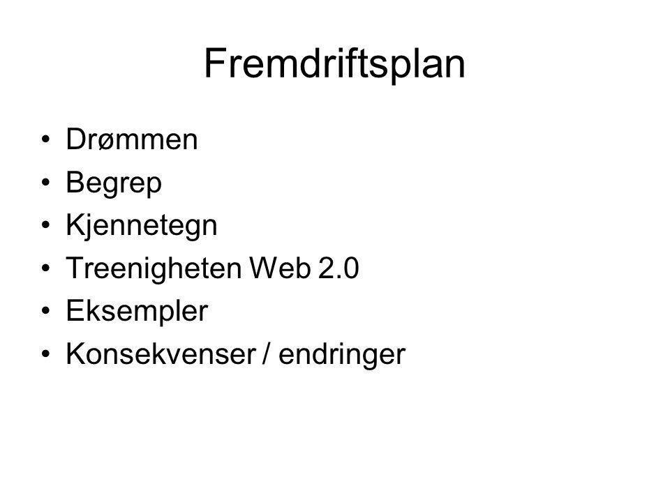 Fremdriftsplan •Drømmen •Begrep •Kjennetegn •Treenigheten Web 2.0 •Eksempler •Konsekvenser / endringer