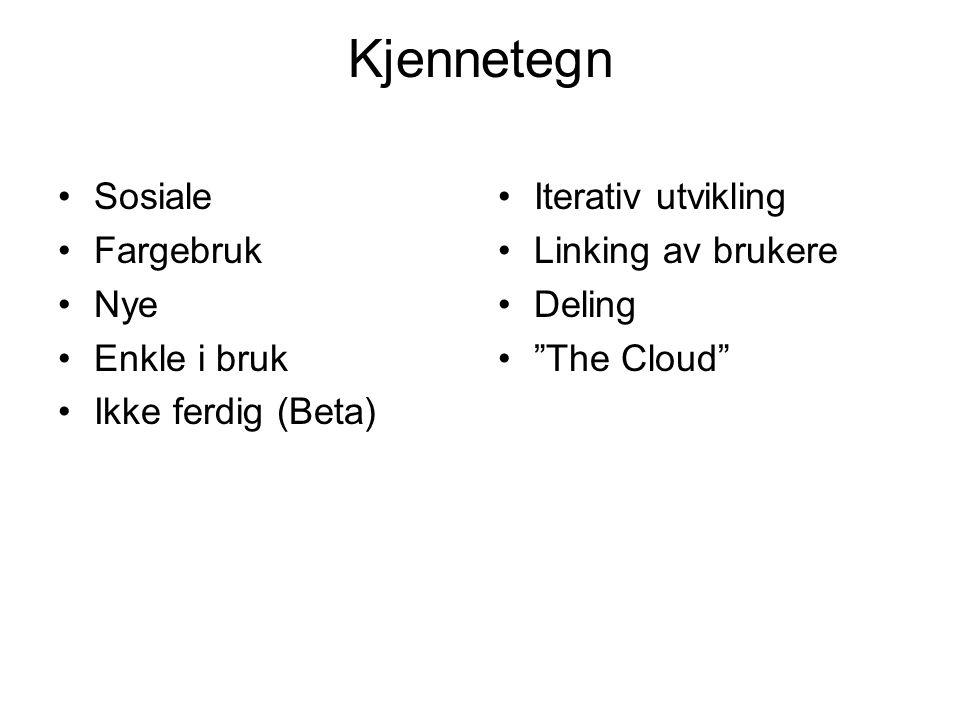 """Kjennetegn •Sosiale •Fargebruk •Nye •Enkle i bruk •Ikke ferdig (Beta) •Iterativ utvikling •Linking av brukere •Deling •""""The Cloud"""""""