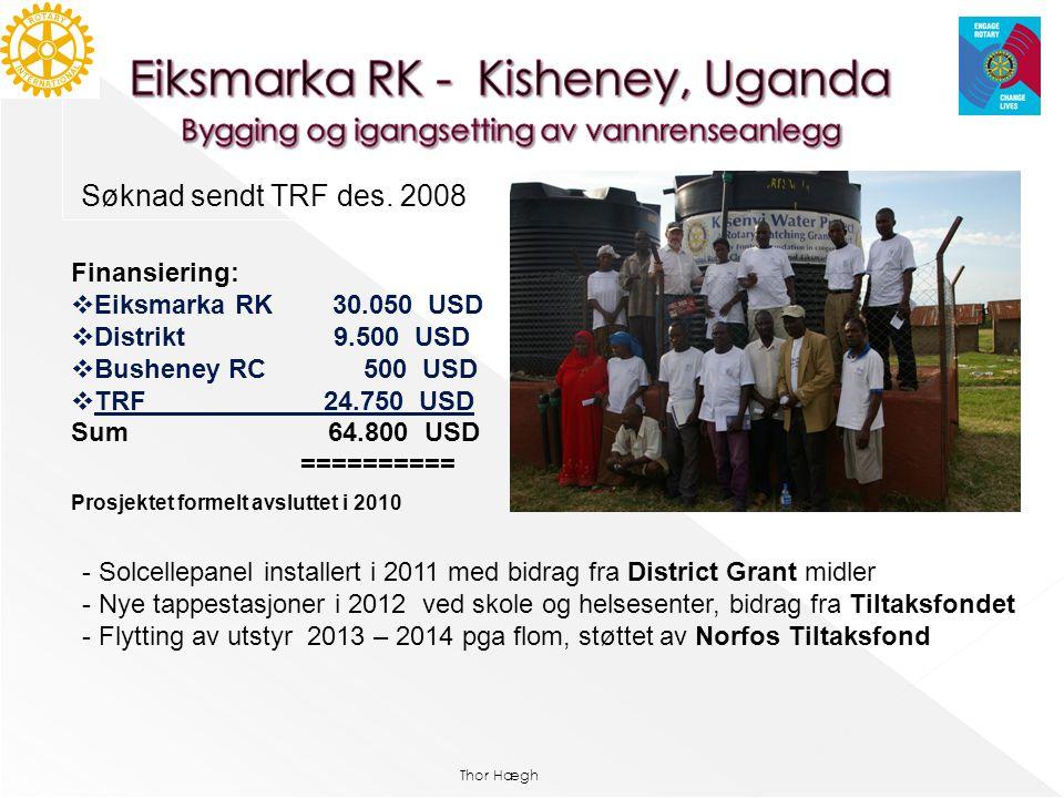 Thor Hægh Søknad sendt TRF des. 2008 Finansiering:  Eiksmarka RK 30.050 USD  Distrikt 9.500 USD  Busheney RC 500 USD  TRF 24.750 USD Sum 64.800 US