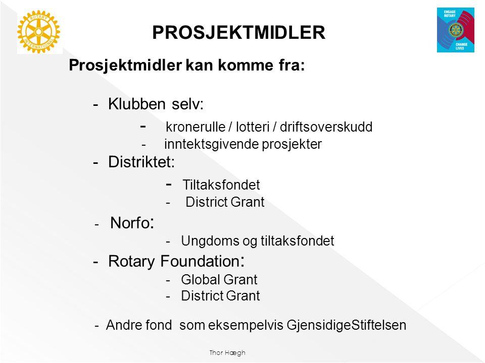 Thor Hægh PROSJEKTMIDLER Prosjektmidler kan komme fra: -Klubben selv: - kronerulle / lotteri / driftsoverskudd - inntektsgivende prosjekter -Distrikte