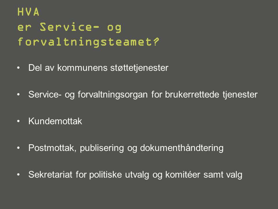 HVA er Service- og forvaltningsteamet? •Del av kommunens støttetjenester •Service- og forvaltningsorgan for brukerrettede tjenester •Kundemottak •Post