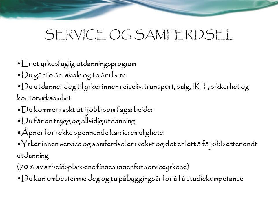 SERVICE OG SAMFERDSEL •Er et yrkesfaglig utdanningsprogram •Du går to år i skole og to år i lære •Du utdanner deg til yrker innen reiseliv, transport,