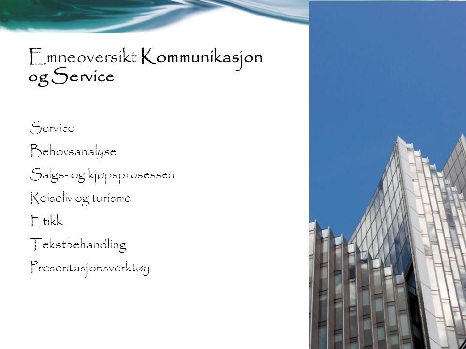 Emneoversikt Kommunikasjon og Service Service Behovsanalyse Salgs- og kjøpsprosessen Reiseliv og turisme Etikk Tekstbehandling Presentasjonsverktøy