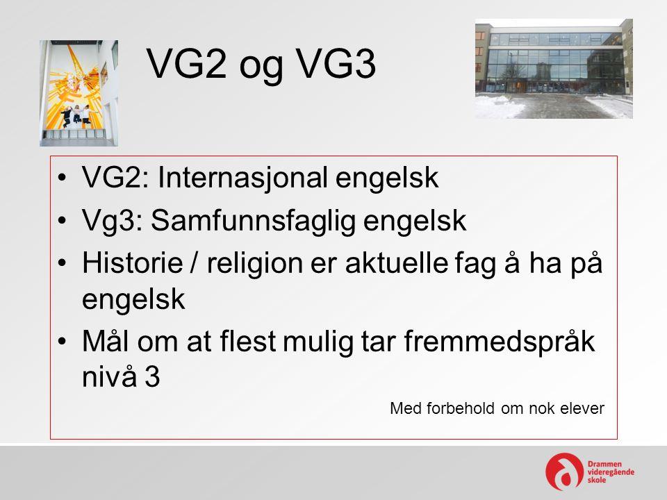 VG2 og VG3 •VG2: Internasjonal engelsk •Vg3: Samfunnsfaglig engelsk •Historie / religion er aktuelle fag å ha på engelsk •Mål om at flest mulig tar fr