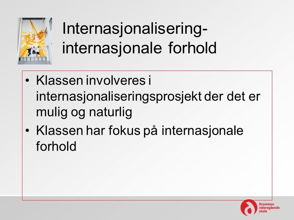 Internasjonalisering- internasjonale forhold •Klassen involveres i internasjonaliseringsprosjekt der det er mulig og naturlig •Klassen har fokus på in