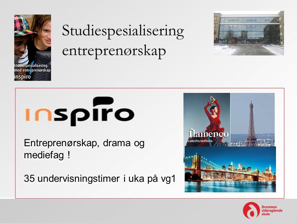 Studiespesialisering entreprenørskap Entreprenørskap, drama og mediefag ! 35 undervisningstimer i uka på vg1 Entreprenørskap, drama og mediefag ! 35 u