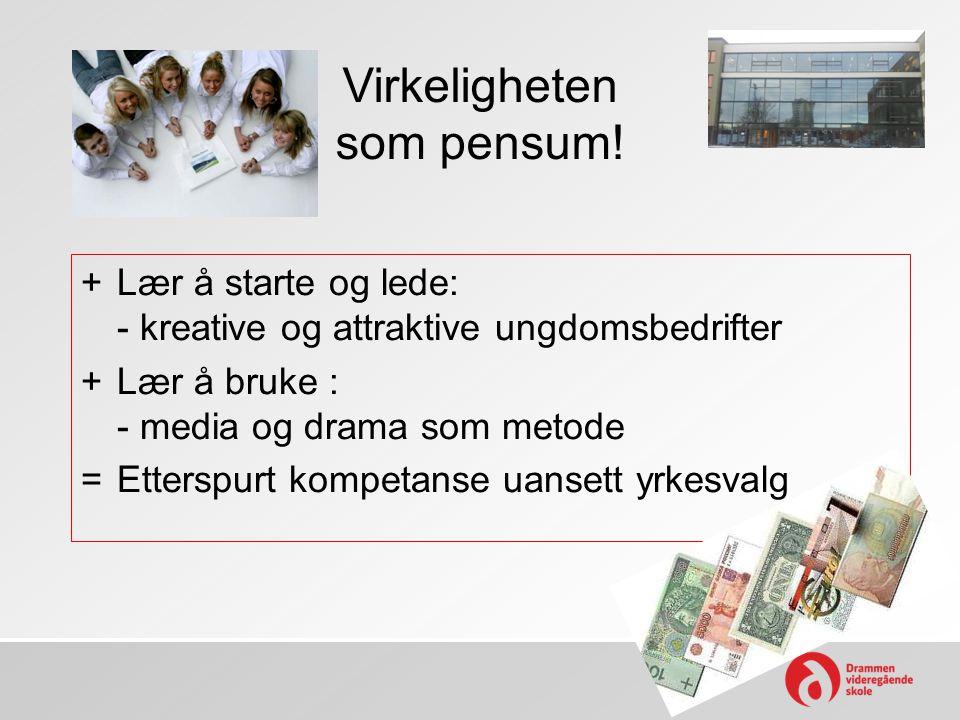Virkeligheten som pensum! +Lær å starte og lede: - kreative og attraktive ungdomsbedrifter +Lær å bruke : - media og drama som metode =Etterspurt komp