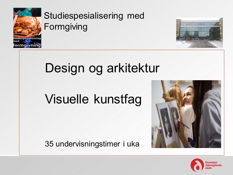 Studiespesialisering med Formgiving Design og arkitektur Visuelle kunstfag 35 undervisningstimer i uka