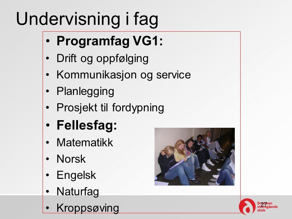 Undervisning i fag •Programfag VG1: •Drift og oppfølging •Kommunikasjon og service •Planlegging •Prosjekt til fordypning •Fellesfag: •Matematikk •Nors