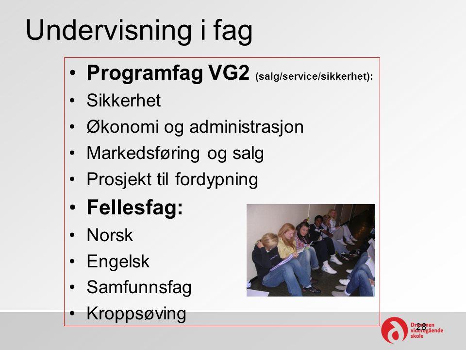 Undervisning i fag •Programfag VG2 (salg/service/sikkerhet): •Sikkerhet •Økonomi og administrasjon •Markedsføring og salg •Prosjekt til fordypning •Fe