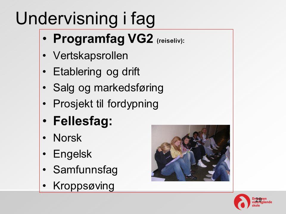 Undervisning i fag •Programfag VG2 (reiseliv): •Vertskapsrollen •Etablering og drift •Salg og markedsføring •Prosjekt til fordypning •Fellesfag: •Nors