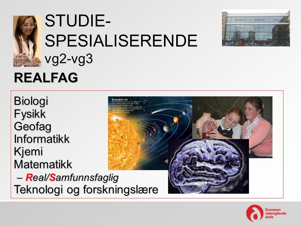 STUDIE- SPESIALISERENDE vg2-vg3 REALFAG BiologiFysikkGeofagInformatikkKjemiMatematikk – Real/Samfunnsfaglig – Real/Samfunnsfaglig Teknologi og forskni