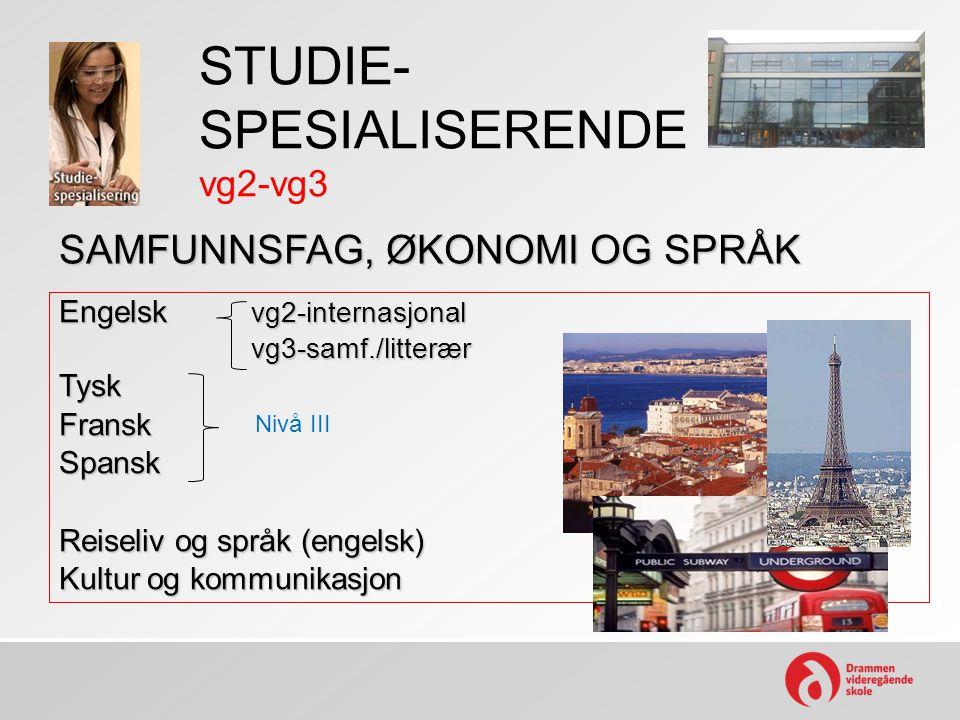 STUDIE- SPESIALISERENDE vg2-vg3 SAMFUNNSFAG, ØKONOMI OG SPRÅK Engelsk vg2-internasjonal vg3-samf./litterær vg3-samf./litterærTyskFranskSpansk Reiseliv