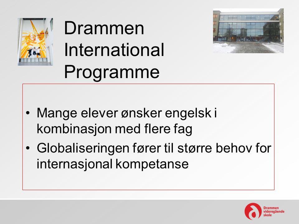 Drammen International Programme •Mange elever ønsker engelsk i kombinasjon med flere fag •Globaliseringen fører til større behov for internasjonal kom