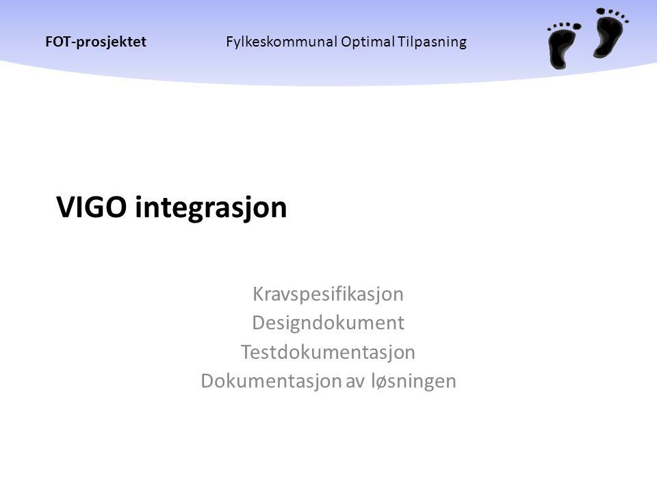 FOT-prosjektetFylkeskommunal Optimal Tilpasning VIGO integrasjon Kravspesifikasjon Designdokument Testdokumentasjon Dokumentasjon av løsningen