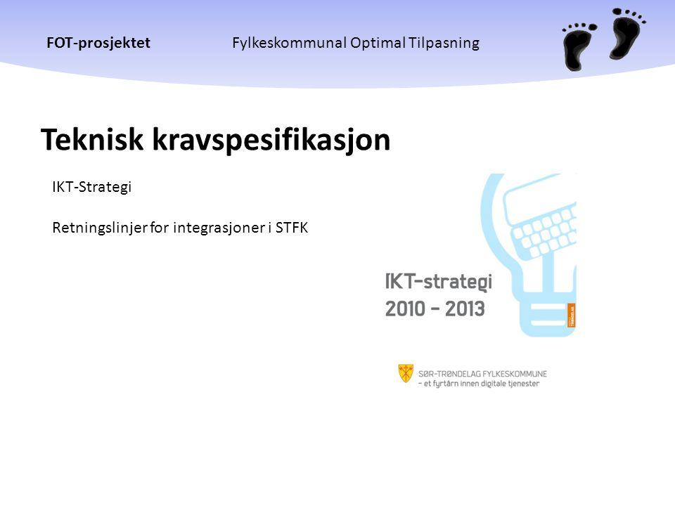 FOT-prosjektetFylkeskommunal Optimal Tilpasning Teknisk kravspesifikasjon IKT-Strategi Retningslinjer for integrasjoner i STFK