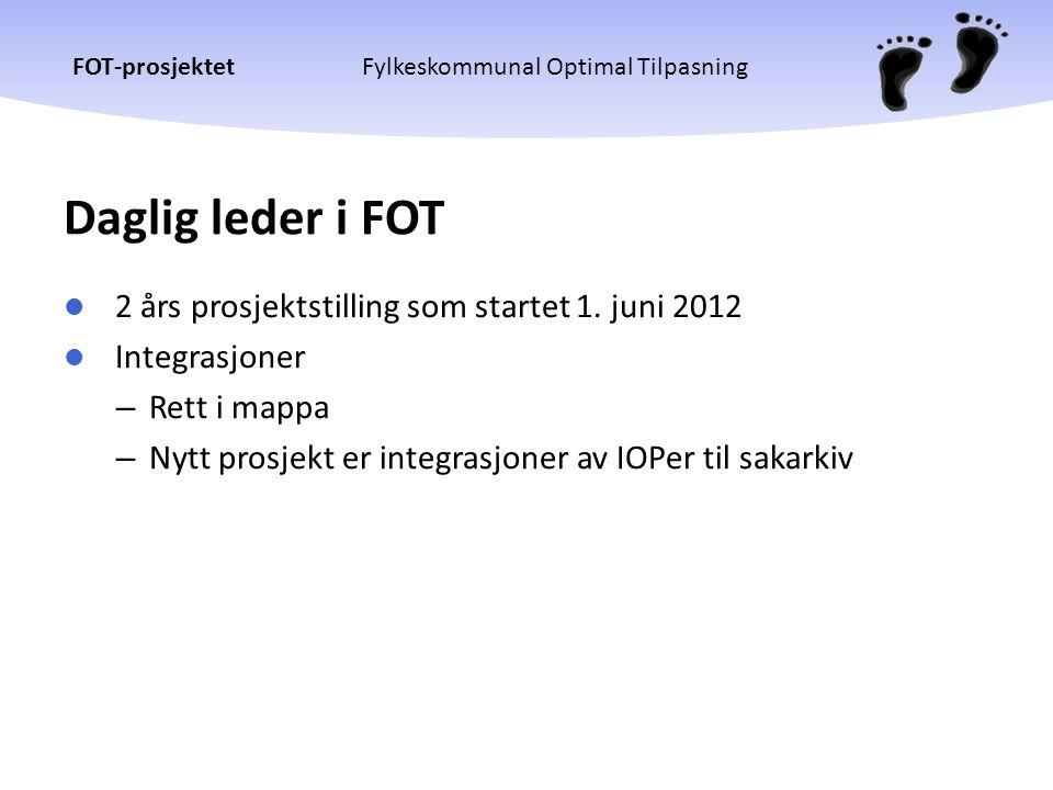 FOT-prosjektetFylkeskommunal Optimal Tilpasning Daglig leder i FOT  2 års prosjektstilling som startet 1. juni 2012  Integrasjoner – Rett i mappa –