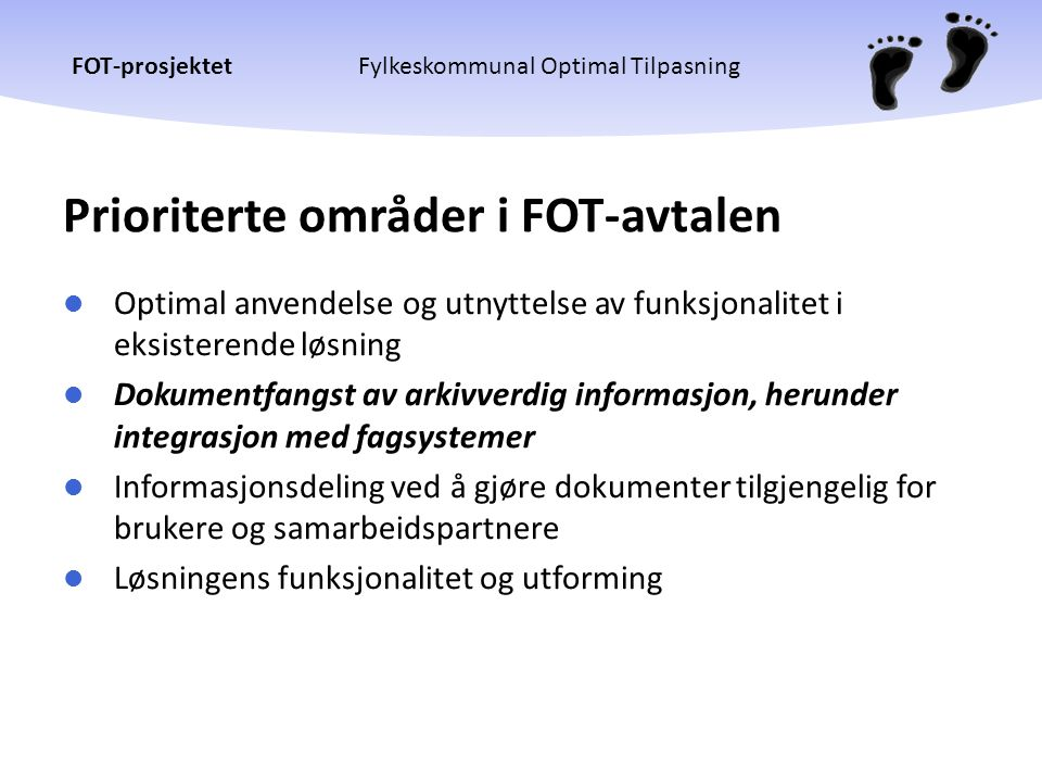 FOT-prosjektetFylkeskommunal Optimal Tilpasning Prioriterte områder i FOT-avtalen  Optimal anvendelse og utnyttelse av funksjonalitet i eksisterende