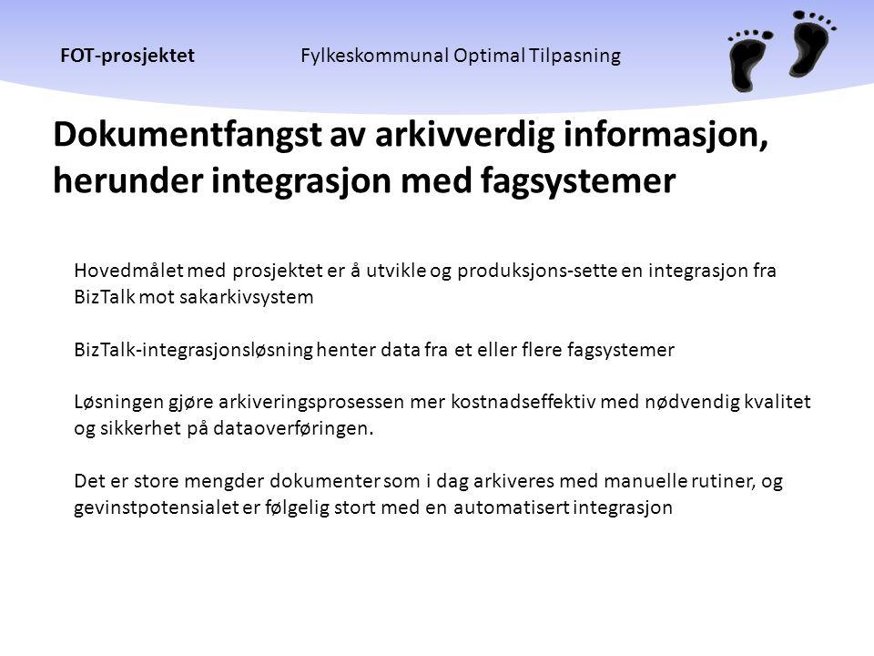 FOT-prosjektetFylkeskommunal Optimal Tilpasning Dokumentfangst av arkivverdig informasjon, herunder integrasjon med fagsystemer Hovedmålet med prosjek