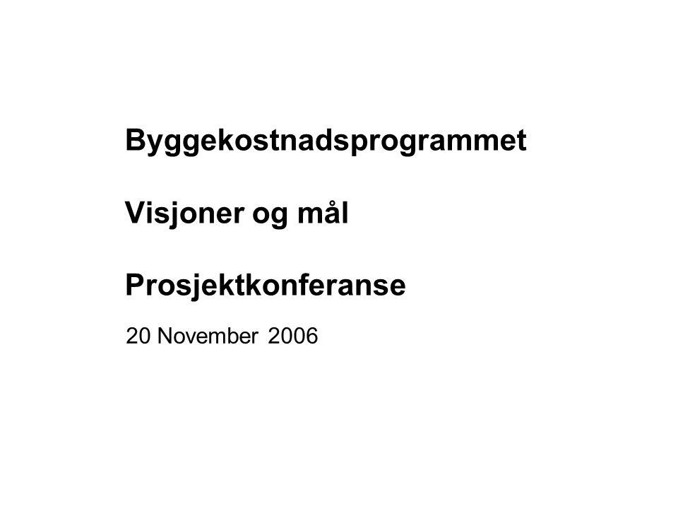 Byggekostnadsprogrammet Visjoner og mål Prosjektkonferanse 20 November 2006