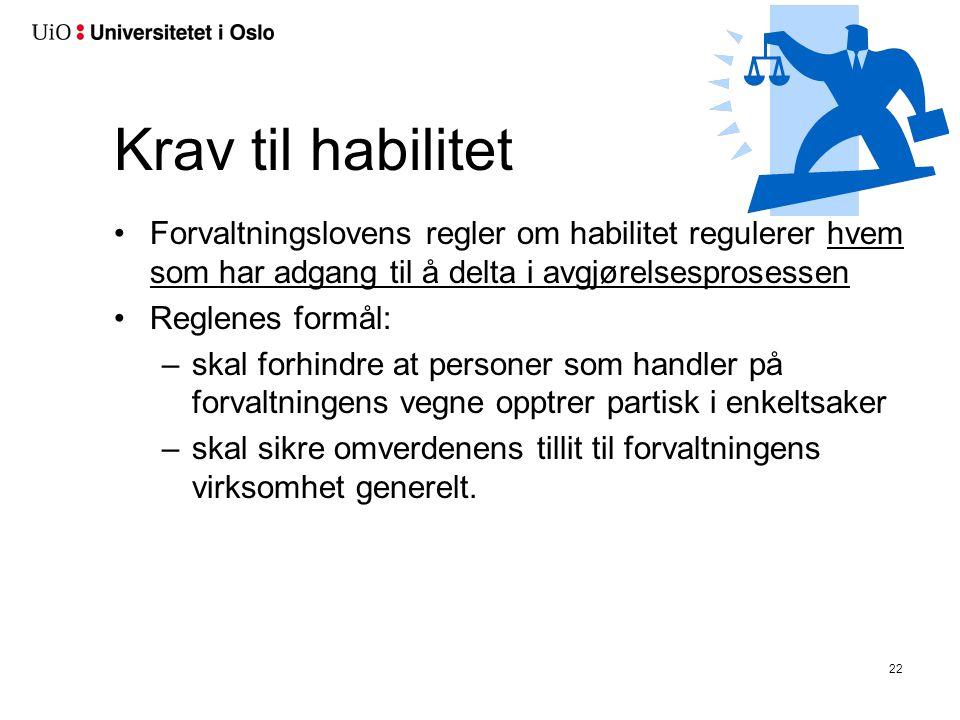 Krav til habilitet •Forvaltningslovens regler om habilitet regulerer hvem som har adgang til å delta i avgjørelsesprosessen •Reglenes formål: –skal fo