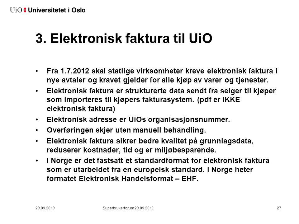 3. Elektronisk faktura til UiO •Fra 1.7.2012 skal statlige virksomheter kreve elektronisk faktura i nye avtaler og kravet gjelder for alle kjøp av var