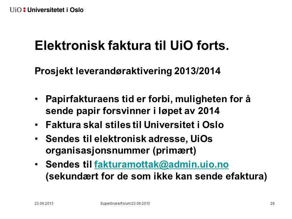 Elektronisk faktura til UiO forts. Prosjekt leverandøraktivering 2013/2014 •Papirfakturaens tid er forbi, muligheten for å sende papir forsvinner i lø